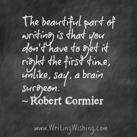 the-beautiful-part-of-writing-is-that-you-dont-have-to-get-it-right-the-first-time-unlike-say-a-brain-surgeon