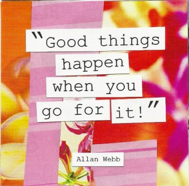 Go-for-it-quotes-Good-things-happen-when-you-go-for-it